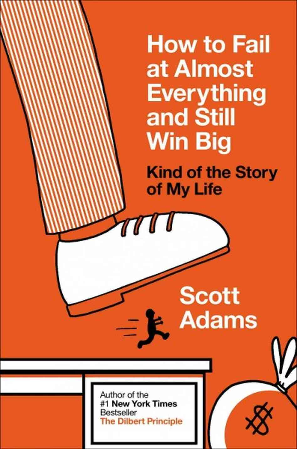 How to Fail at Almost Everything and Still Win Big (Working Version) - Scott Adams